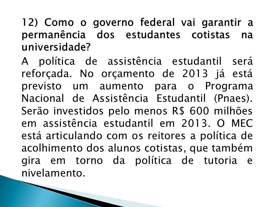 12) Como o governo federal vai garantir a permanência dos estudantes cotistas na universidade.