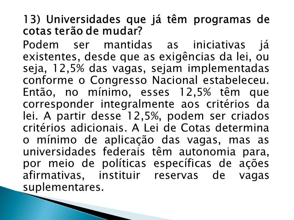 13) Universidades que já têm programas de cotas terão de mudar? Podem ser mantidas as iniciativas já existentes, desde que as exigências da lei, ou se