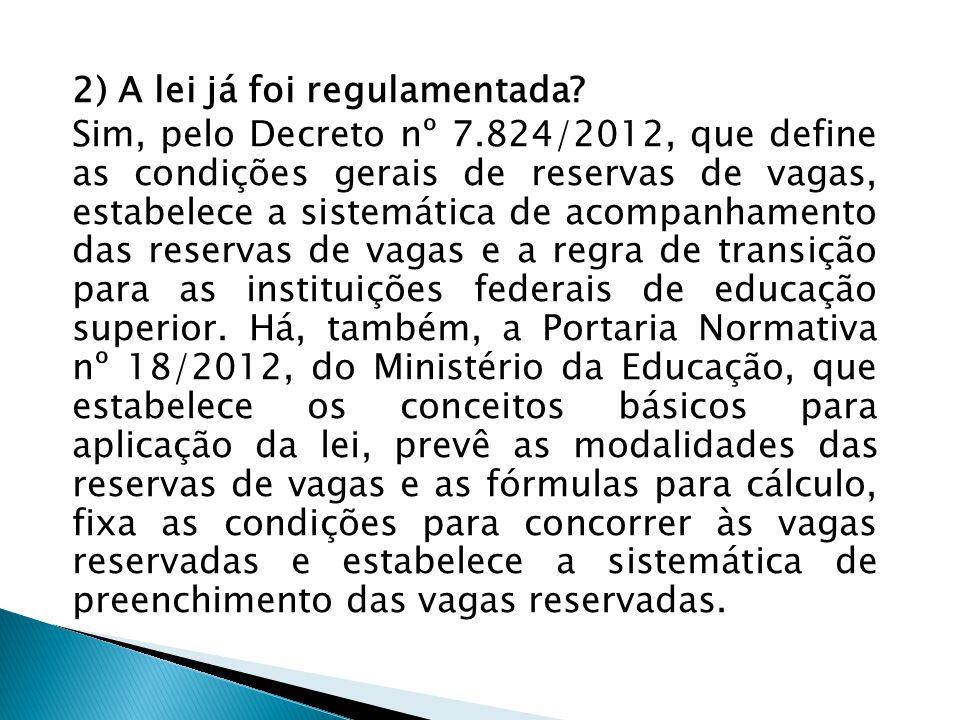 2) A lei já foi regulamentada? Sim, pelo Decreto nº 7.824/2012, que define as condições gerais de reservas de vagas, estabelece a sistemática de acomp