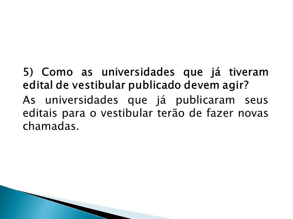 5) Como as universidades que já tiveram edital de vestibular publicado devem agir? As universidades que já publicaram seus editais para o vestibular t