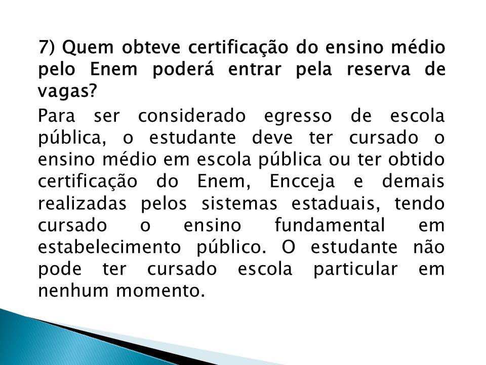 7) Quem obteve certificação do ensino médio pelo Enem poderá entrar pela reserva de vagas? Para ser considerado egresso de escola pública, o estudante