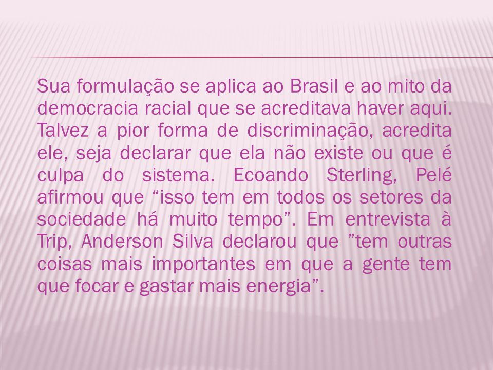 Sua formulação se aplica ao Brasil e ao mito da democracia racial que se acreditava haver aqui.