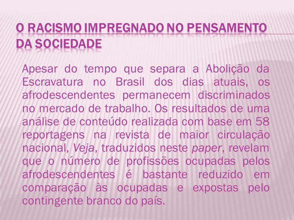 Apesar do tempo que separa a Abolição da Escravatura no Brasil dos dias atuais, os afrodescendentes permanecem discriminados no mercado de trabalho.