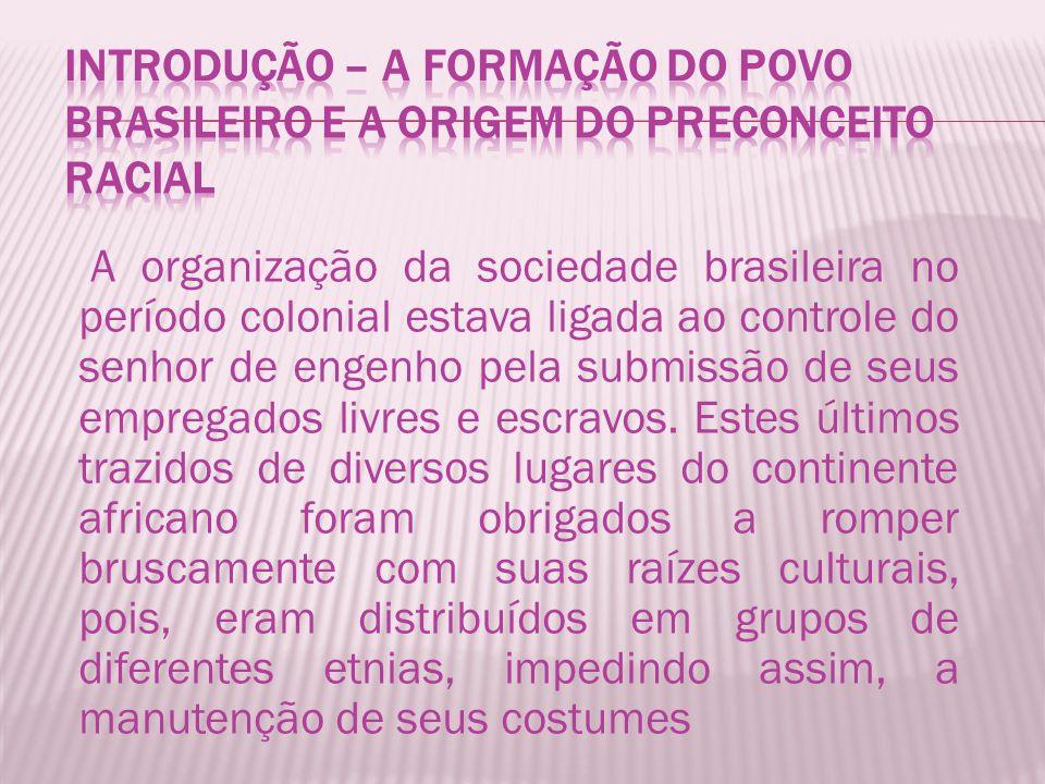 A organização da sociedade brasileira no período colonial estava ligada ao controle do senhor de engenho pela submissão de seus empregados livres e escravos.