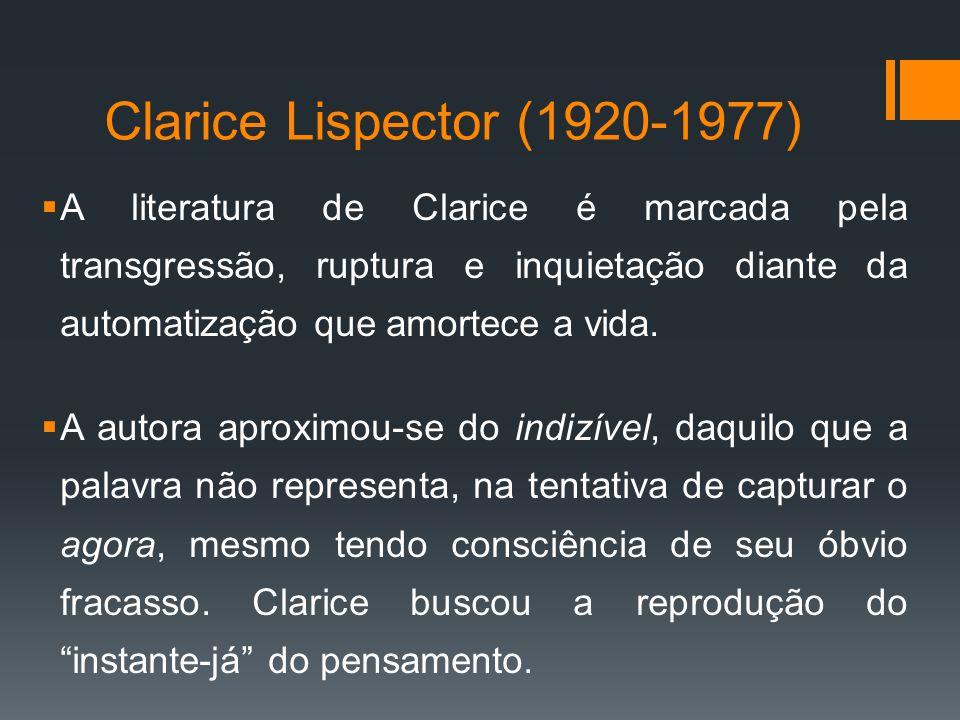 Clarice Lispector (1920-1977)  Segundo Affonso Romano de Sant'Anna, as obras de Clarice, em geral, percorrem quatro etapas:  1.