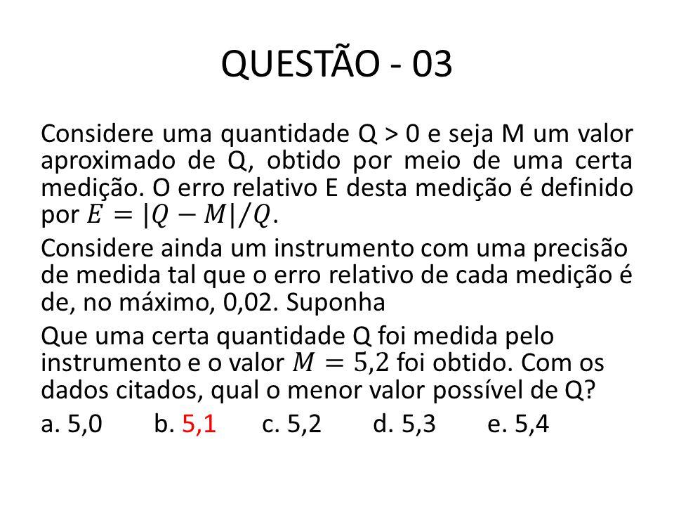 QUESTÃO - 04 A soma das raízes da equação abaixo é: a.2 b.3 c.4 d.6 e.7