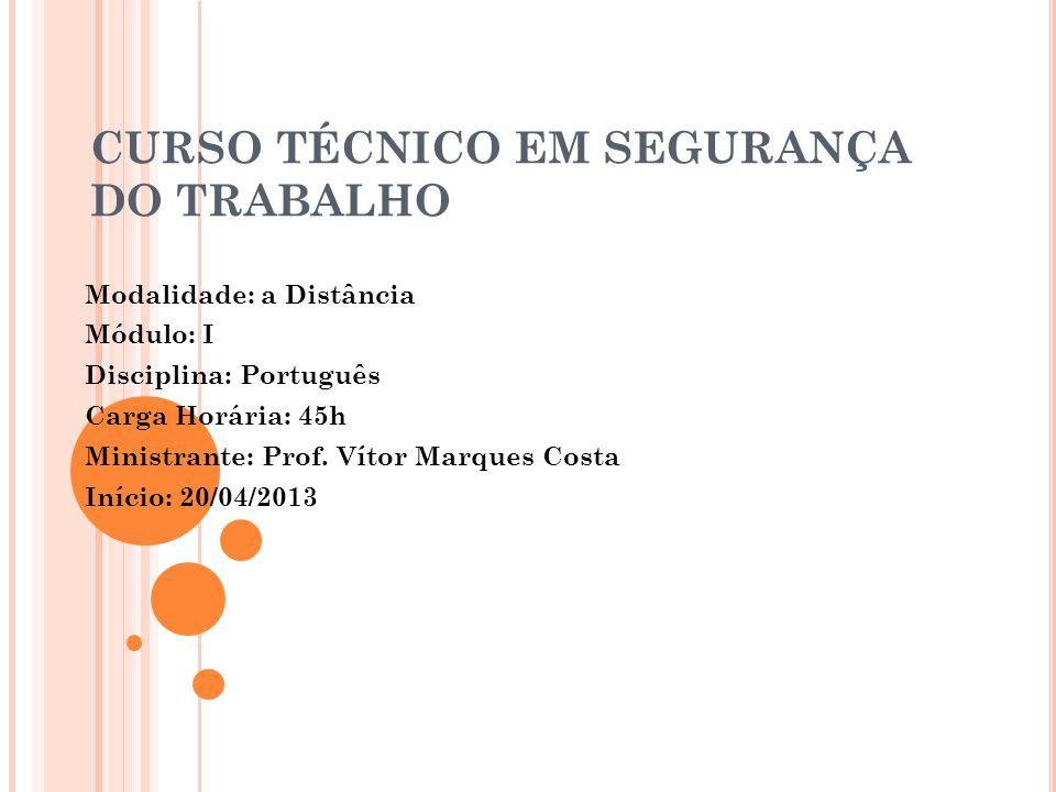 CURSO TÉCNICO EM SEGURANÇA DO TRABALHO Modalidade: a Distância Módulo: I Disciplina: Português Carga Horária: 45h Ministrante: Prof.