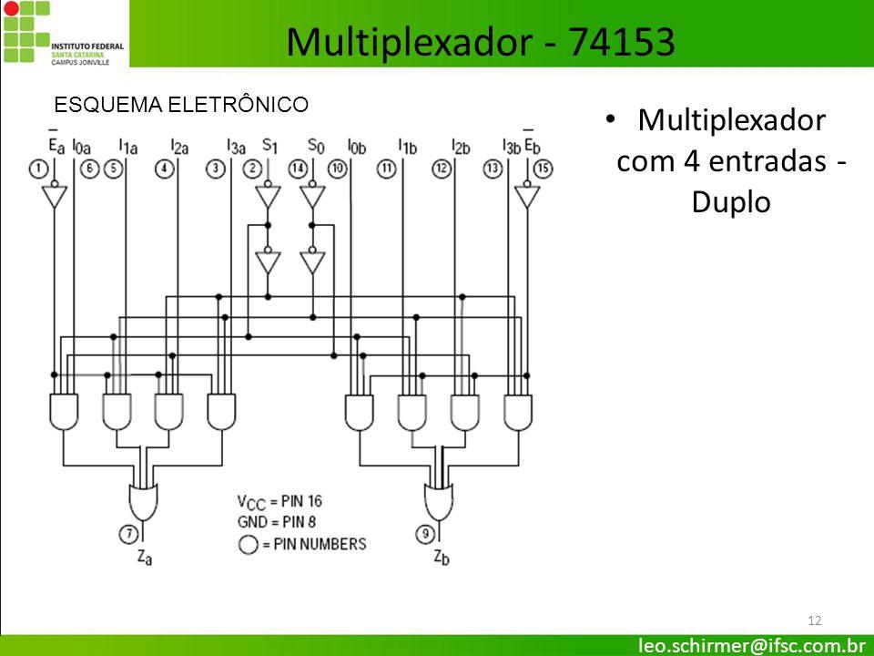 12 Multiplexador - 74153 Multiplexador com 4 entradas - Duplo ESQUEMA ELETRÔNICO leo.schirmer@ifsc.com.br