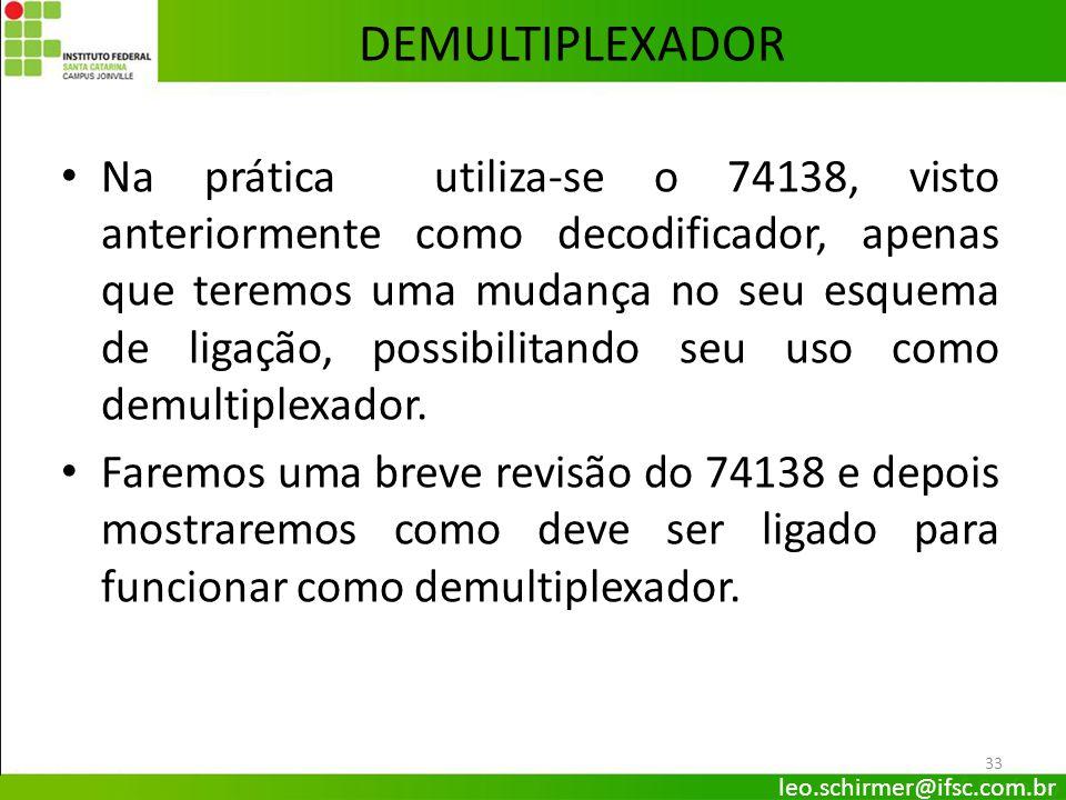 DEMULTIPLEXADOR Na prática utiliza-se o 74138, visto anteriormente como decodificador, apenas que teremos uma mudança no seu esquema de ligação, possi