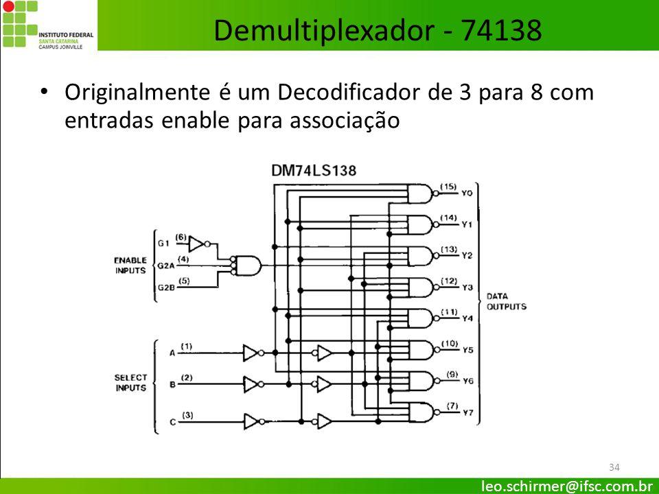 34 Demultiplexador - 74138 Originalmente é um Decodificador de 3 para 8 com entradas enable para associação leo.schirmer@ifsc.com.br