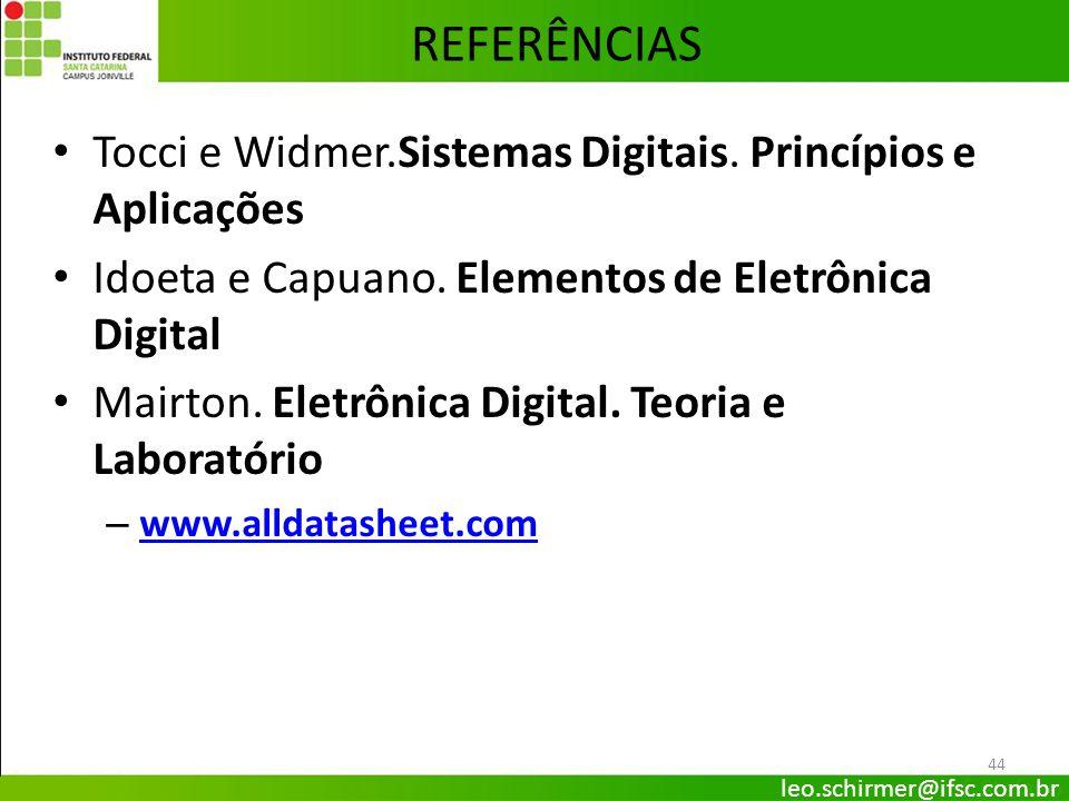 44 REFERÊNCIAS Tocci e Widmer.Sistemas Digitais. Princípios e Aplicações Idoeta e Capuano. Elementos de Eletrônica Digital Mairton. Eletrônica Digital