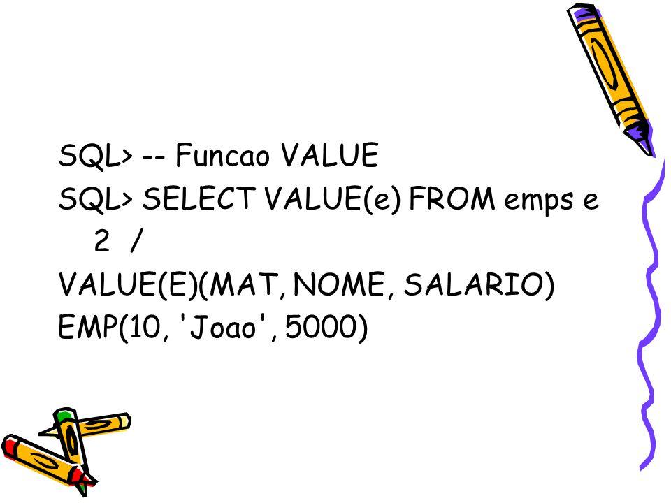 SQL> SELECT VALUE(e).nome FROM emps e 2 / VALUE(E).NOME Joao SELECT e.nome FROM emps e NOME João A segunda forma é melhor do que a primeira