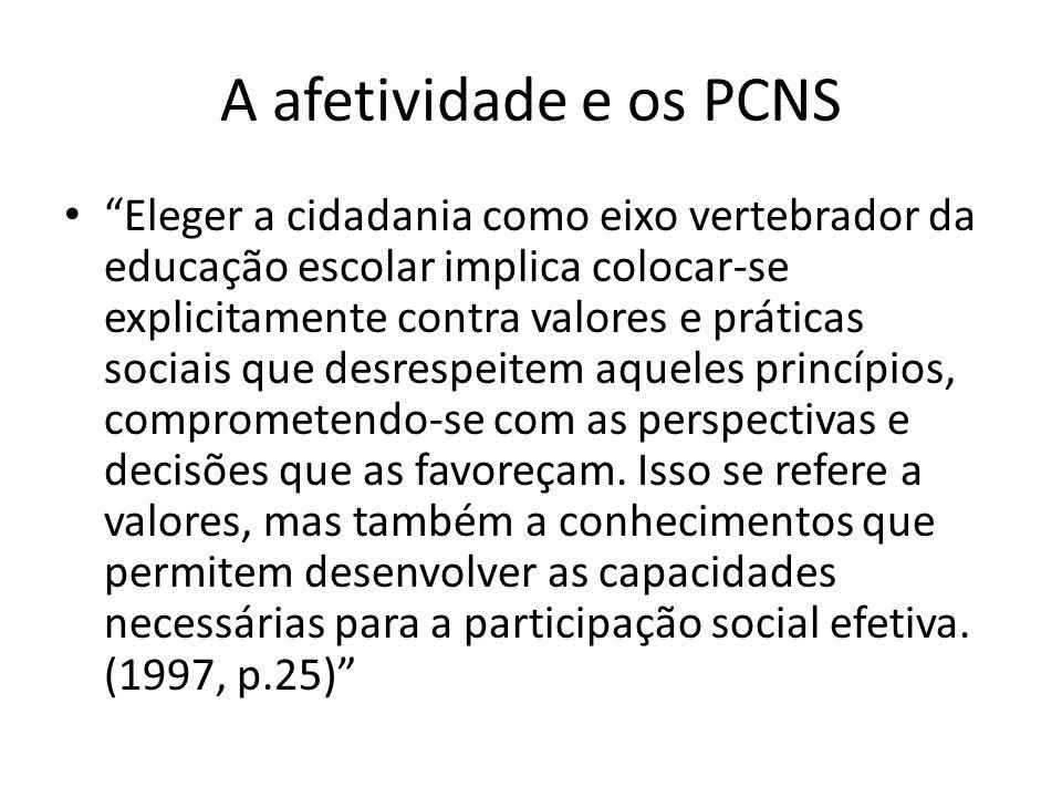"""A afetividade e os PCNS """"Eleger a cidadania como eixo vertebrador da educação escolar implica colocar-se explicitamente contra valores e práticas soci"""