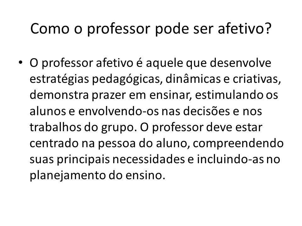 Como o professor pode ser afetivo? O professor afetivo é aquele que desenvolve estratégias pedagógicas, dinâmicas e criativas, demonstra prazer em ens
