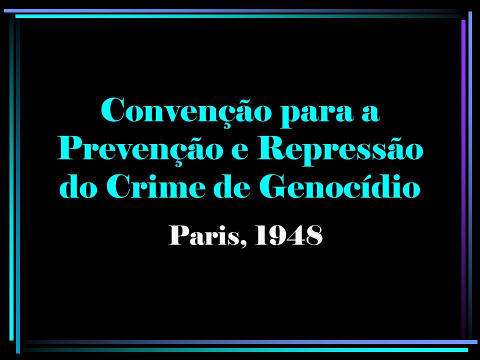 Convenção para a Prevenção e Repressão do Crime de Genocídio Paris, 1948