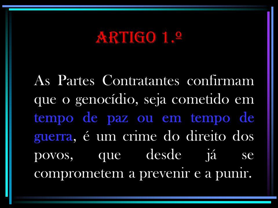 Artigo 1.º As Partes Contratantes confirmam que o genocídio, seja cometido em tempo de paz ou em tempo de guerra, é um crime do direito dos povos, que