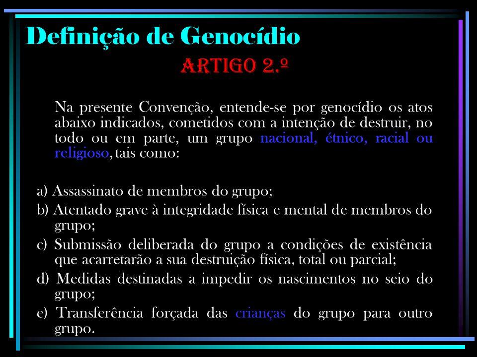Definição de Genocídio Artigo 2.º Na presente Convenção, entende-se por genocídio os atos abaixo indicados, cometidos com a intenção de destruir, no t