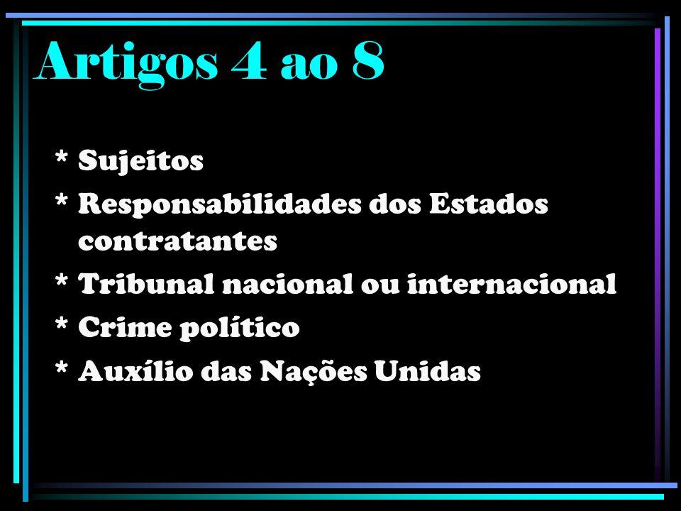 Artigos 4 ao 8 * Sujeitos * Responsabilidades dos Estados contratantes * Tribunal nacional ou internacional * Crime político * Auxílio das Nações Unid