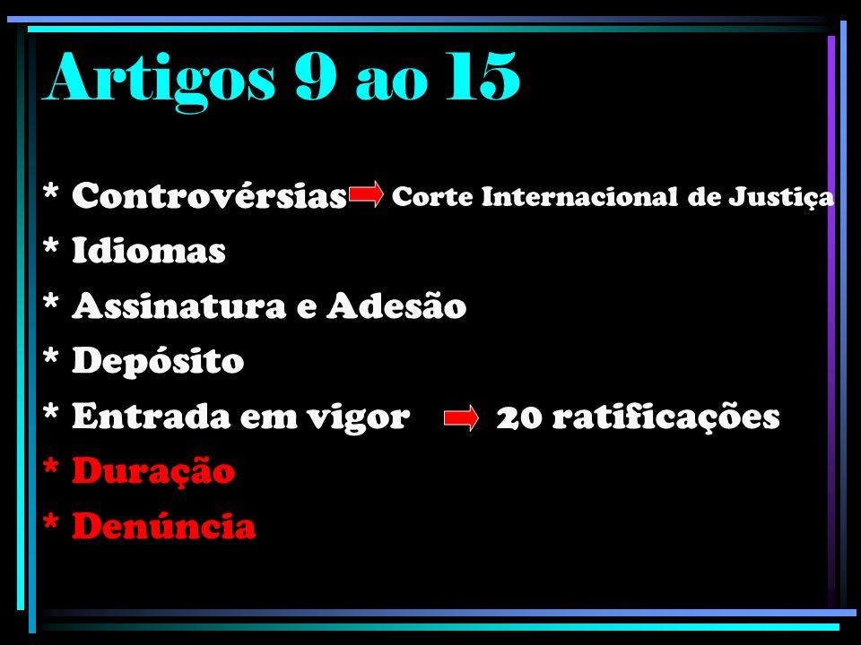 Artigos 9 ao 15 * Controvérsias * Idiomas * Assinatura e Adesão * Depósito * Entrada em vigor 20 ratificações * Duração * Denúncia Corte Internacional de Justiça