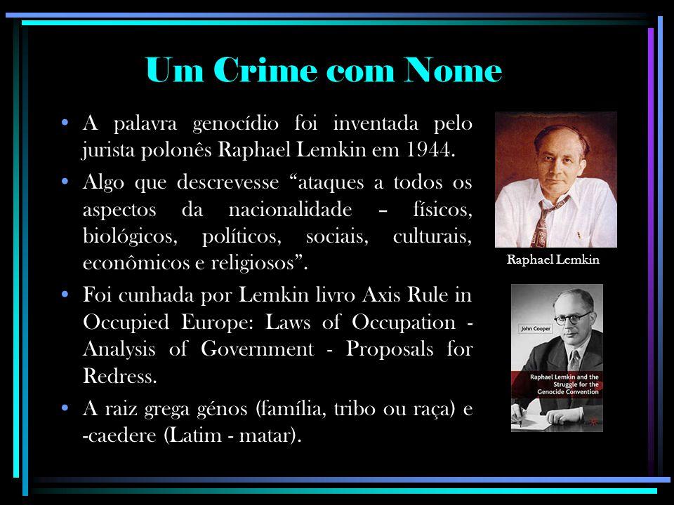 """Um Crime com Nome A palavra genocídio foi inventada pelo jurista polonês Raphael Lemkin em 1944. Algo que descrevesse """"ataques a todos os aspectos da"""