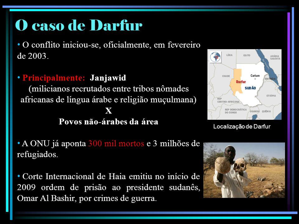 O caso de Darfur O conflito iniciou-se, oficialmente, em fevereiro de 2003. Principalmente: Janjawid (milicianos recrutados entre tribos nômades afric