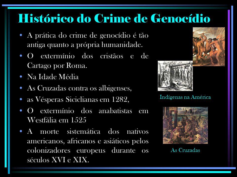 Histórico do Crime de Genocídio A prática do crime de genocídio é tão antiga quanto a própria humanidade. O extermínio dos cristãos e de Cartago por R