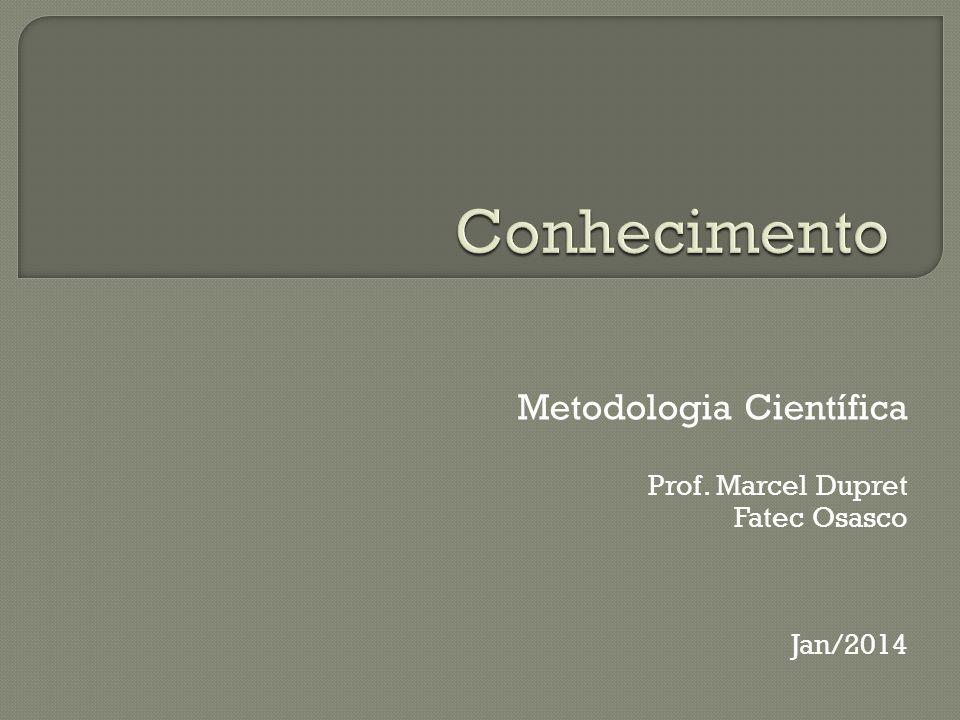 Metodologia Científica Prof. Marcel Dupret Fatec Osasco Jan/2014