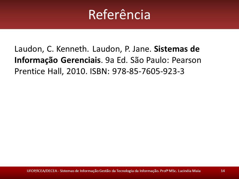 Referência Laudon, C. Kenneth. Laudon, P. Jane. Sistemas de Informação Gerenciais. 9a Ed. São Paulo: Pearson Prentice Hall, 2010. ISBN: 978-85-7605-92