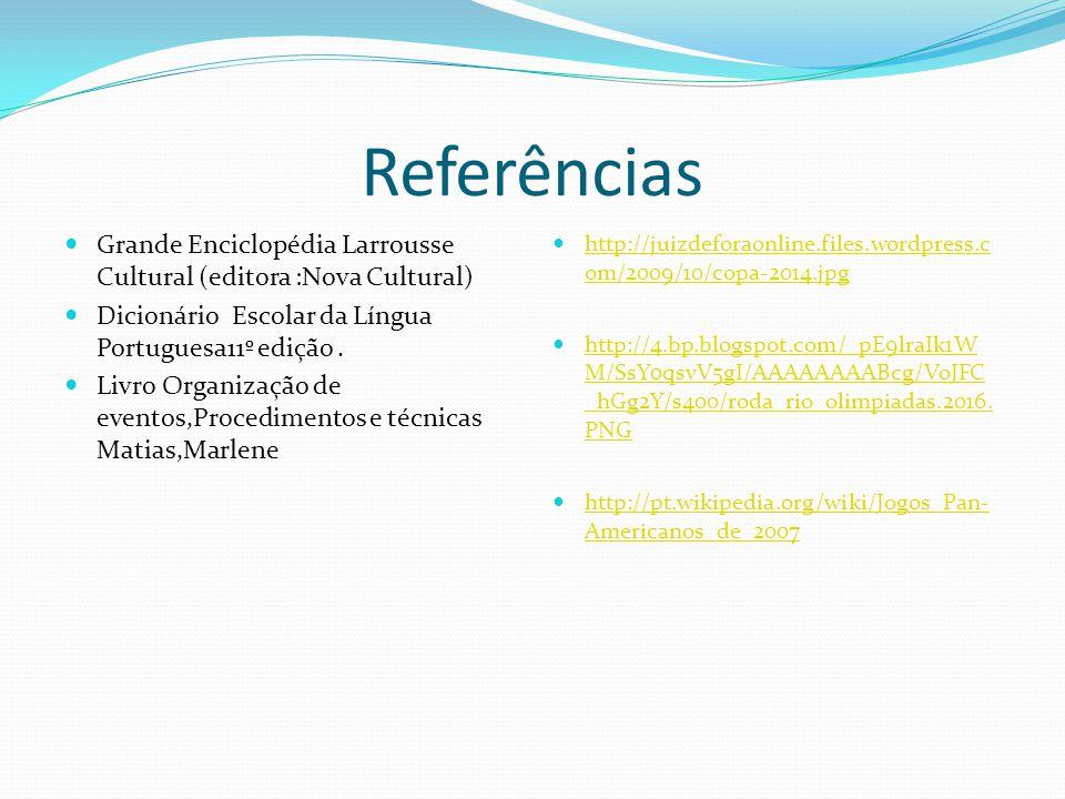 Referências Grande Enciclopédia Larrousse Cultural (editora :Nova Cultural) Dicionário Escolar da Língua Portuguesa11º edição. Livro Organização de ev