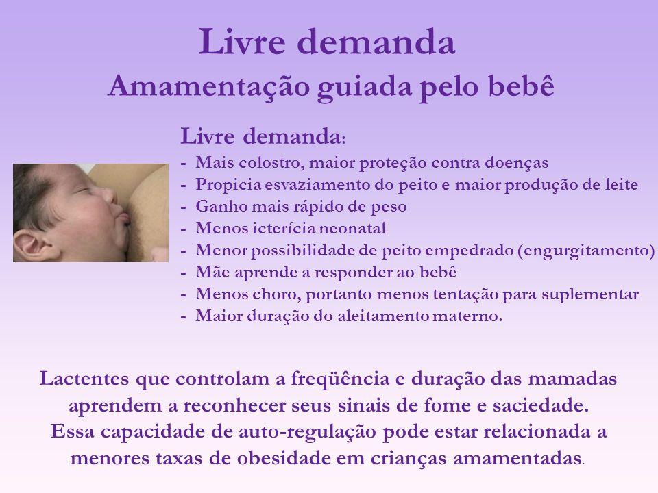 Livre demanda Amamentação guiada pelo bebê Livre demanda : - Mais colostro, maior proteção contra doenças - Propicia esvaziamento do peito e maior pro