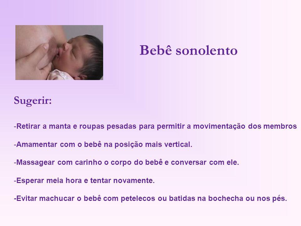 Sugerir: -Retirar a manta e roupas pesadas para permitir a movimentação dos membros -Amamentar com o bebê na posição mais vertical. -Massagear com car