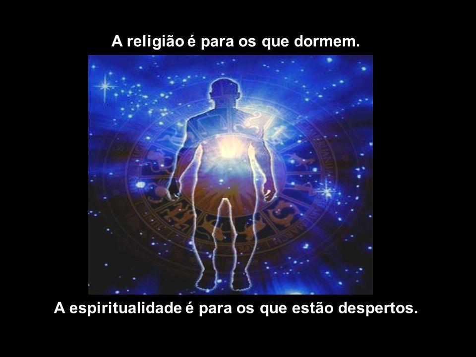 A religião não é apenas uma, são centenas. A espiritualidade é apenas uma.