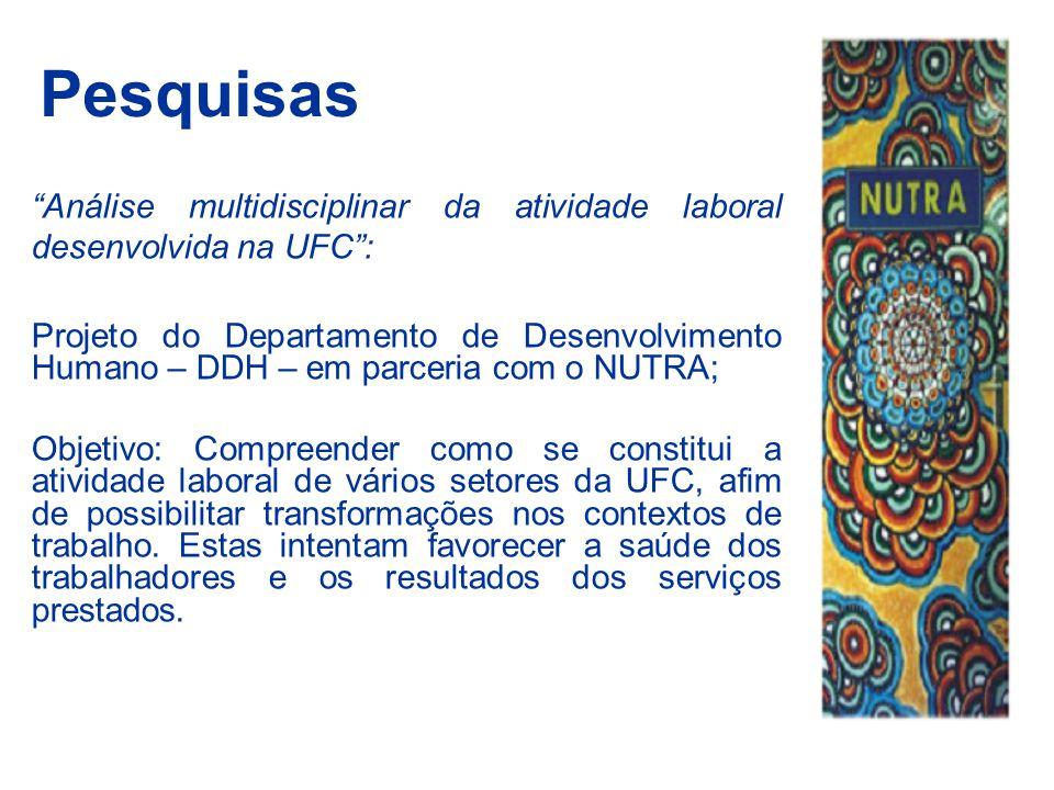 """Pesquisas """"Análise multidisciplinar da atividade laboral desenvolvida na UFC"""": Projeto do Departamento de Desenvolvimento Humano – DDH – em parceria c"""