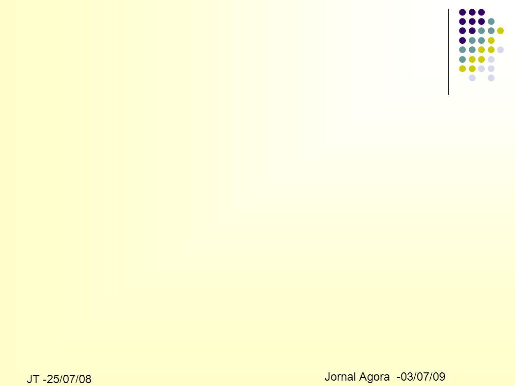 JT -25/07/08 Jornal Agora -03/07/09