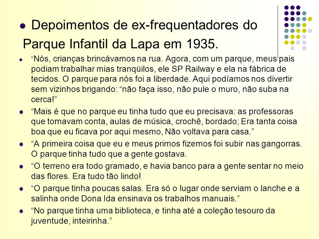 """Depoimentos de ex-frequentadores do Parque Infantil da Lapa em 1935. """" Nós, crianças brincávamos na rua. Agora, com um parque, meus pais podiam trabal"""