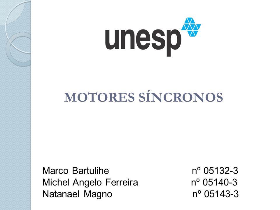 MOTORES SÍNCRONOS Marco Bartulihe nº 05132-3 Michel Angelo Ferreira nº 05140-3 Natanael Magno nº 05143-3