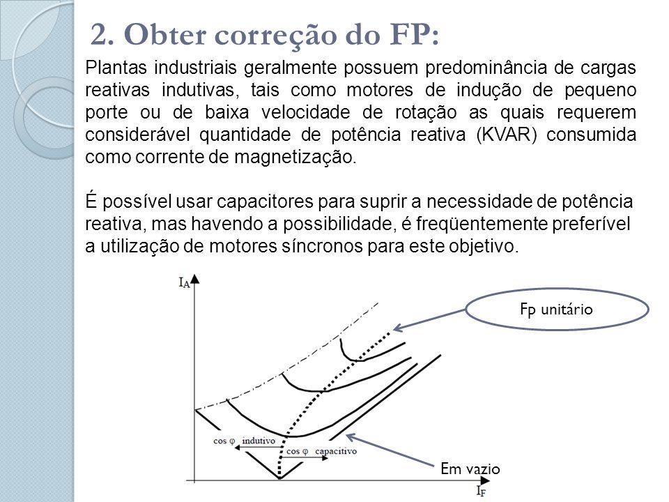 2. Obter correção do FP: Plantas industriais geralmente possuem predominância de cargas reativas indutivas, tais como motores de indução de pequeno po