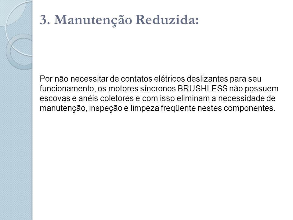 3. Manutenção Reduzida: Por não necessitar de contatos elétricos deslizantes para seu funcionamento, os motores síncronos BRUSHLESS não possuem escova