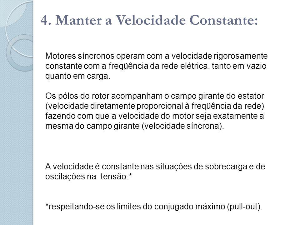 4. Manter a Velocidade Constante: Motores síncronos operam com a velocidade rigorosamente constante com a freqüência da rede elétrica, tanto em vazio