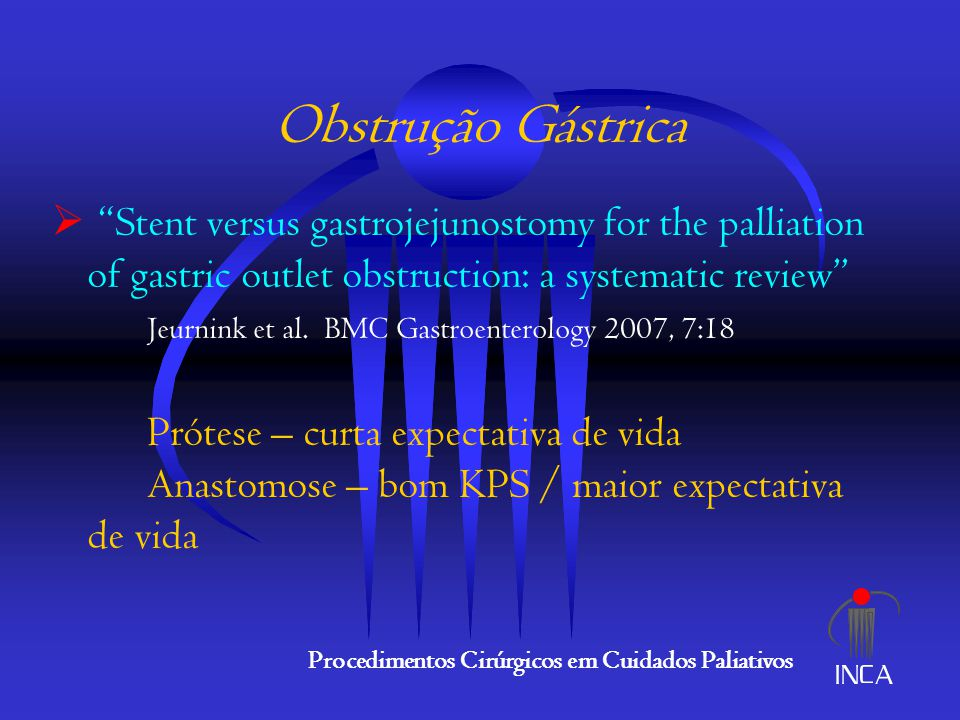 "Obstrução Gástrica  ""Stent versus gastrojejunostomy for the palliation of gastric outlet obstruction: a systematic review"" Jeurnink et al. BMC Gastro"