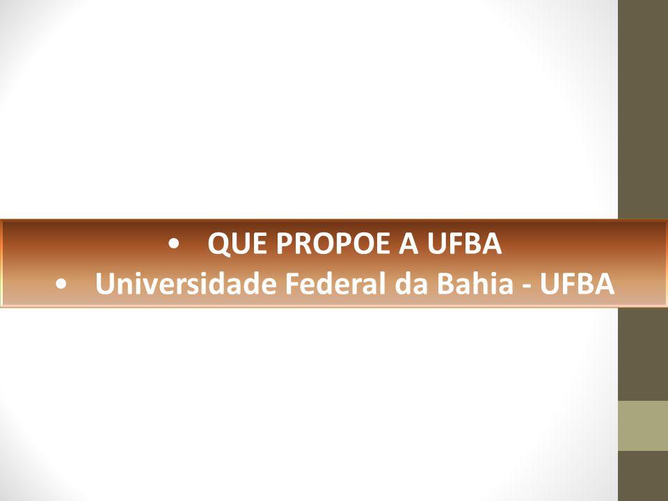 QUE PROPOE A UFBA Universidade Federal da Bahia - UFBA