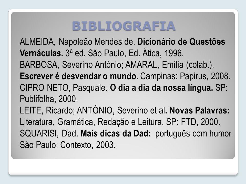 BIBLIOGRAFIA ALMEIDA, Napoleão Mendes de.Dicionário de Questões Vernáculas.