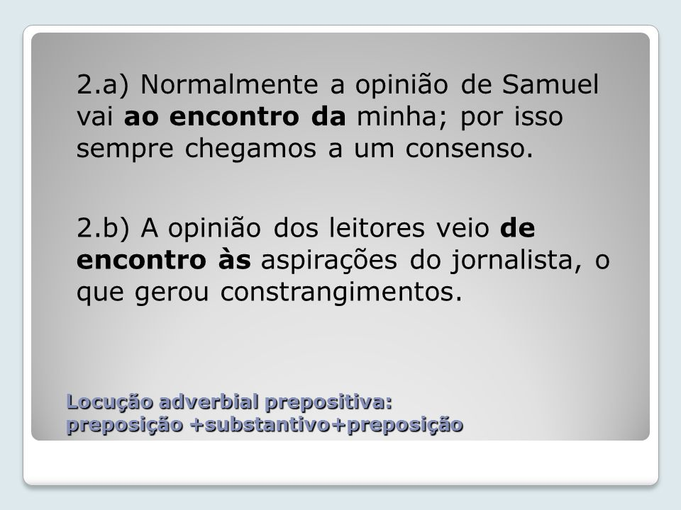 2.a) Normalmente a opinião de Samuel vai ao encontro da minha; por isso sempre chegamos a um consenso.