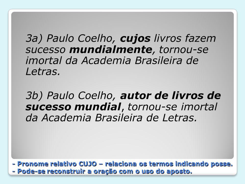3a) Paulo Coelho, cujos livros fazem sucesso mundialmente, tornou-se imortal da Academia Brasileira de Letras. 3b) Paulo Coelho, autor de livros de su
