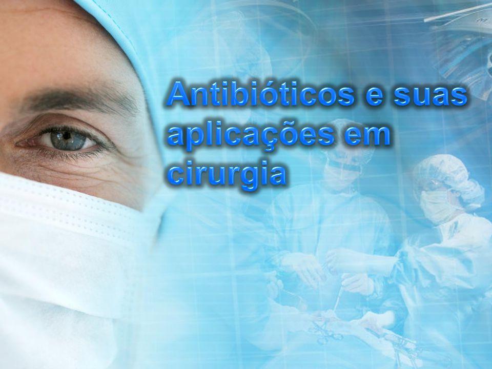 Não há como se falar do uso de antibióticos sem falar em infecções cirúrgicas Com a introdução da antibiótico terapia em meados do sec.