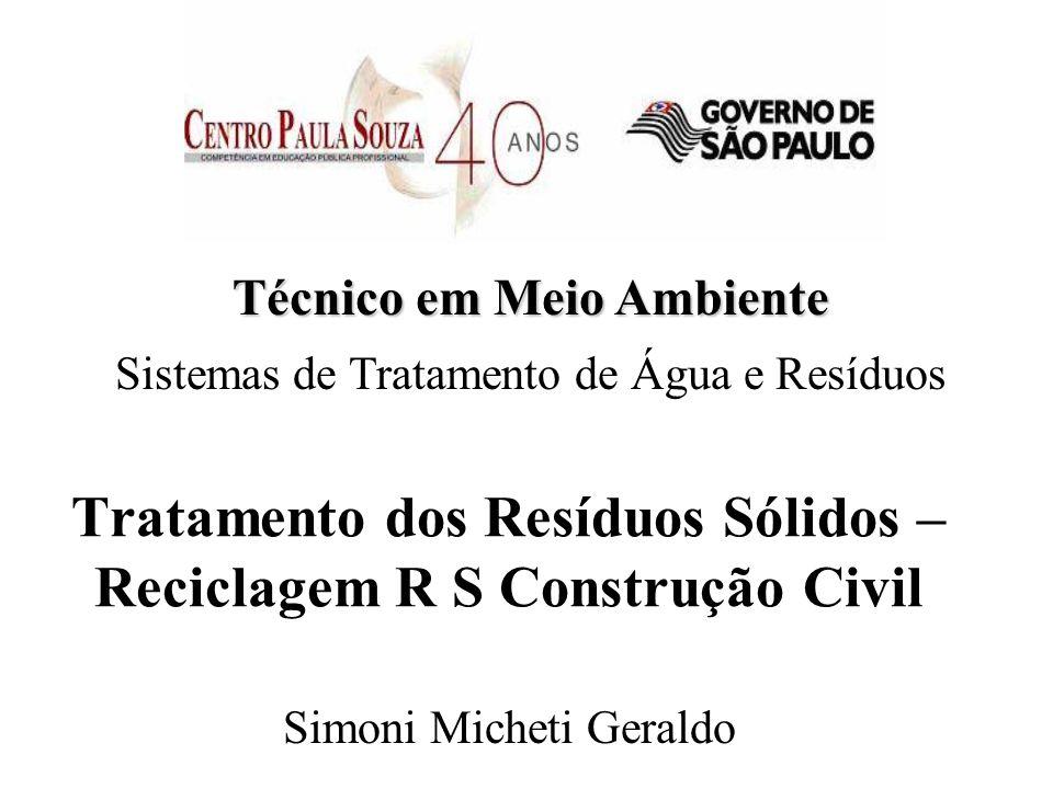 Tratamento dos Resíduos Sólidos – Reciclagem R S Construção Civil Técnico em Meio Ambiente Sistemas de Tratamento de Água e Resíduos Simoni Micheti Ge