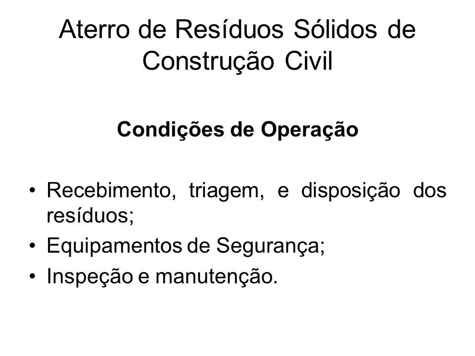 Aterro de Resíduos Sólidos de Construção Civil Condições de Operação Recebimento, triagem, e disposição dos resíduos; Equipamentos de Segurança; Inspe