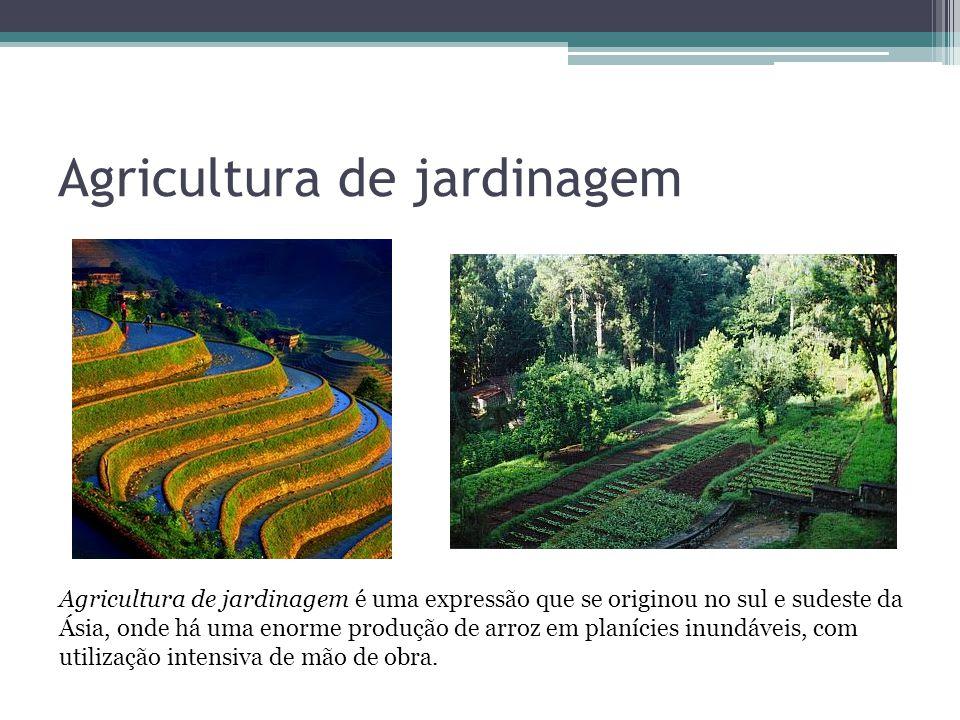 Agricultura de jardinagem Agricultura de jardinagem é uma expressão que se originou no sul e sudeste da Ásia, onde há uma enorme produção de arroz em