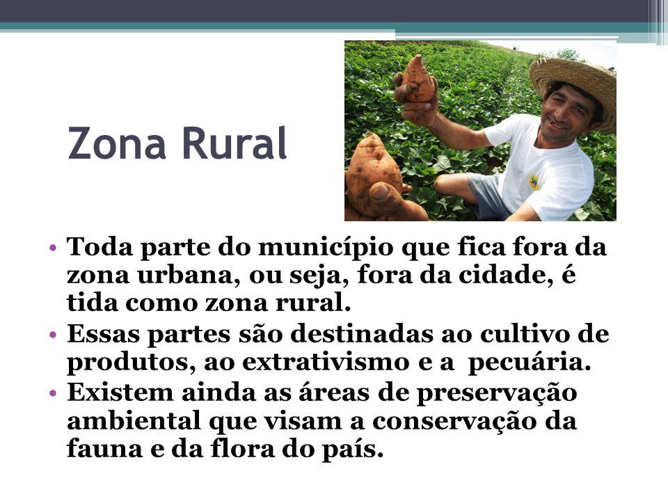 Zona Rural Toda parte do município que fica fora da zona urbana, ou seja, fora da cidade, é tida como zona rural. Essas partes são destinadas ao culti