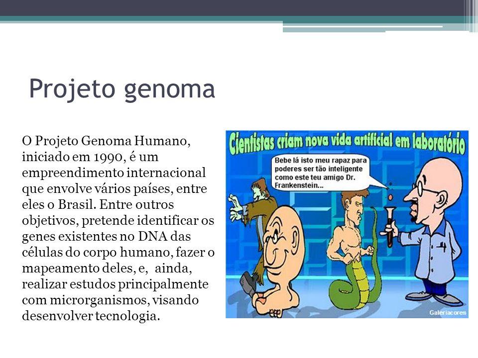 Projeto genoma O Projeto Genoma Humano, iniciado em 1990, é um empreendimento internacional que envolve vários países, entre eles o Brasil. Entre outr